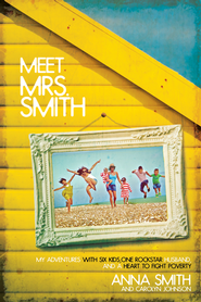 Meet Mrs. Smith: My Adventures with Six Kids, One Rockstar Husband, and a Heart to Fight Poverty - eBook  -     By: Anna Smith