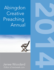 The Abingdon Creative Preaching Annual 2014 - eBook  -     By: Jenee Woodard