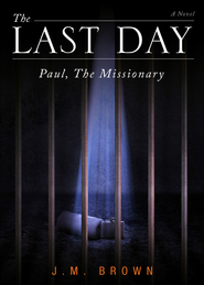 The Last Day: Paul, The Missionary - eBook  -     By: J.M. Brown