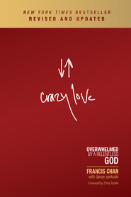 Crazy Love: Overwhelmed by a Relentless God / New edition - eBook  -     By: Francis Chan