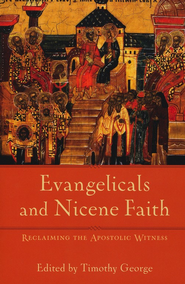 Evangelicals and Nicene Faith (Beeson Divinity Studies): Reclaiming the Apostolic Witness - eBook  -     By: Timothy George