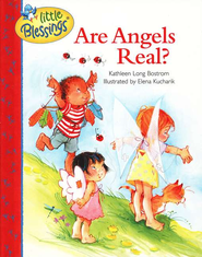 Little Blessings: Are Angels Real?   -     By: Kathleen Long Bostrom