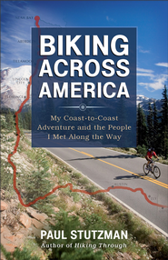 Biking Across America: My Coast-to-Coast Adventure and the People I Met Along the Way - eBook  -     By: Paul Stutzman
