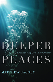 Deeper Places: Experiencing God in the Psalms - eBook  -     By: Matthew Jacoby