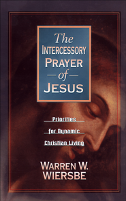 Intercessory Prayer of Jesus, The: Priorities for Dynamic Christian Living - eBook  -     By: Warren W. Wiersbe