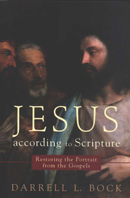 Jesus according to Scripture: Restoring the Portrait from the Gospels - eBook  -     By: Darrell L. Bock