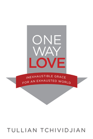One Way Love: Inexhaustible Grace for an Exhausted World - eBook  -     By: Tullian Tchividjian