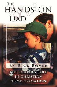 The Hands-on Dad: The Father's Role in Christian Home Education  -     By: Rick Boyer