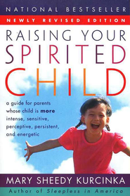 Raising Your Spirited Child: A Guide for Parents Whose Child is More Intense, Sensitive, Perceptive, Persistent, and Energetic, Revised Edition  -              By: Mary Kurcinka