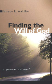 Finding the Will of God: A Pagan Notion?  -     By: Bruce K. Waltke