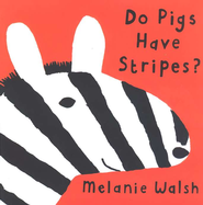 Do Pigs Have Stripes?    -     By: Melanie Walsh