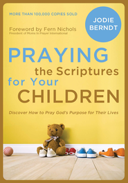 Praying the Scriptures for Your Children: Discover How to Pray God's Will for Their Lives - eBook  -     By: Jodie Berndt
