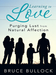 Learning to Love: Purging Lust from Natural Affection - eBook  -     By: Bruce Bullock