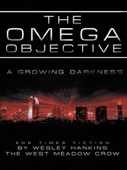 The Omega Objective: A Growing Darkness - eBook  -     By: Wesley Hankins, The West Meadow Crow