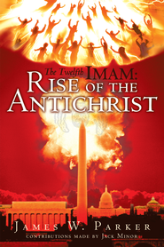 The Twelfth Imam: Rise of the Antichrist - eBook  -     By: James Parker