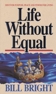 Life Without Equal: Discover Purpose, Peace & Power for Living  -     By: Bill Bright