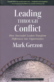 Leading Through Conflict: How Successful Leaders  Transform Differences Into Opportunities  -     By: Mark Gerzon