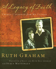 A Legacy of Faith: Things I Learned from My Father - eBook  -     By: Ruth Graham
