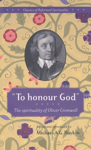 To Honour God: The Spirituality Of Oliver Cromwell  -     By: Michael Haykin
