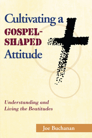 Cultivating a Gospel-Shaped Attitude: Understanding and Living the Beatitudes - eBook  -     By: Joe Buchanan