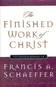 The Finished Work of Christ: The Truth of Romans 1-8   -     By: Francis A. Schaeffer
