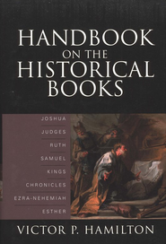 Handbook on the Historical Books: Joshua, Judges, Ruth, Samuel, Kings, Chronicles, Ezra-Nehemiah, Esther - eBook  -     By: Victor P. Hamilton