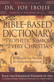 Bible-Based Dictionary of Prophetic Symbols for  Every Christian  -     By: Dr. Joe Ibojie