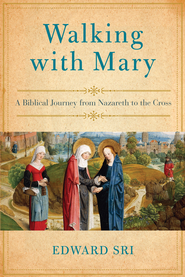 Walking with Mary: A Biblical Journey from Nazareth to the Cross - eBook  -     By: Edward Sri