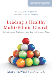 Leading a Healthy Multi-Ethnic Church: Seven Common Challenges and How to Overcome Them - eBook  -     By: Mark DeYmaz, Harry Li