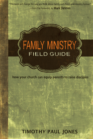 Family Ministry Field Guide: how your church can equip parents to raise disciples - eBook  -     By: Timothy Pau Jones