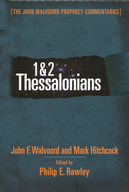 1 & 2 Thessalonians: The John Walvoord Prophecy Commentaries  -              By: John Walvoord, Philip Rawley, Mark Hitchcock