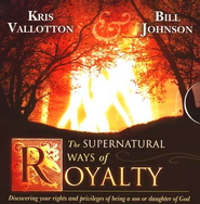 The Supernatural Ways Of Royalty, Audio Book  -              By: Kris Vallotton, Bill Johnson