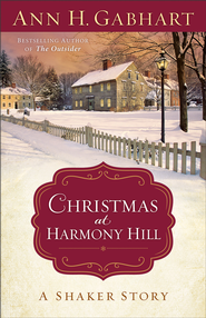 Christmas at Harmony Hill: A Shaker Story - eBook  -     By: Ann H. Gabhart