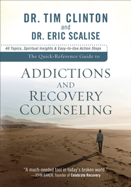 Quick-Reference Guide to Addictions and Recovery Counseling, The: 40 Topics, Spiritual Insights, and Easy-to-Use Action Steps - eBook  -     By: Dr. Tim Clinton, Dr. Eric Scalise