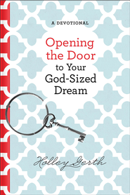 Opening the Door to Your God-Sized Dream: 40 Days of Encouragement for Your Heart - eBook  -     By: Holley Gerth