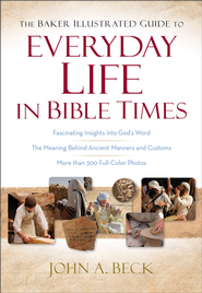 Baker Illustrated Guide to Everyday Life in Bible Times, The - eBook  -     By: John A. Beck