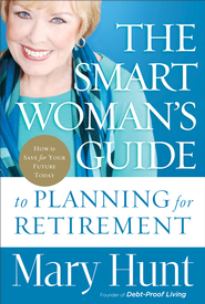 Smart Woman's Guide to Planning for Retirement, The: How to Save for Your Future Today - eBook  -     By: Mary Hunt