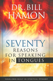 Seventy Reasons for Speaking in Tongues: Your Own   Built-in Spiritual Dynamo  -              By: Bill Hamon
