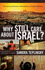 Why Still Care about Israel?: The Sanctity of Covenant, Moral Justice and Prophetic Blessing - eBook  -     By: Sandra Teplinsky