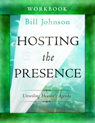 Hosting the Presence Curriculum: Unveiling Heaven's Agenda  -              By: Bill Johnson