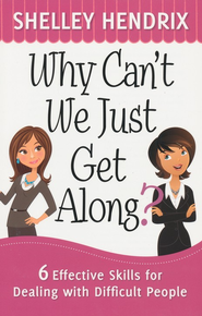 Why Can't We Just Get Along?: 6 Effective Skills for Dealing with Difficult People - eBook  -     By: Shelley Hendrix