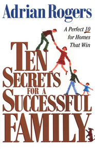 Ten Secrets for a Successful Family: A Perfect 10 for Homes That Win  -     By: Adrian Rogers