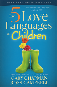 The 5 Love Languages of Children   -              By: Gary Chapman, Ross Campbell