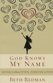 God Knows My Name: Never Forgotten, Forever Loved  -     By: Beth Redman