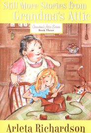 Still More Stories from Grandma's Attic  -     By: Arleta Richardson
