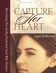 Capture Her Heart: Becoming the Godly Husband Your Wife Desires  -              By: Lysa TerKeurst