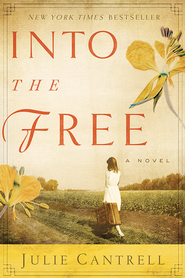 Into the Free  -              By: Julie Cantrell