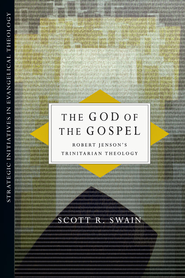 The God of the Gospel: Robert Jenson's Trinitarian Theology - eBook  -     By: Scott R. Swain