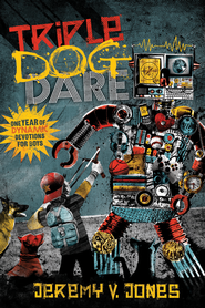 Triple Dog Dare: A Year of Dynamic Devotions for Boys   -     By: Jeremy Jones