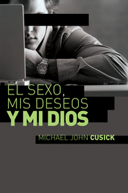 El Sexo, Mis Deseos y Mi Dios, eLibro  (Surfing for God, eBook)  -     By: Michael Cusick